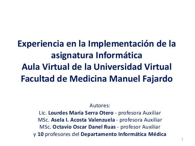 Experiencia en la Implementación de la asignatura Informática Aula Virtual de la Universidad Virtual Facultad de Medicina ...