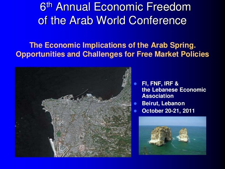 6th Annual Economic Freedom      of the Arab World Conference   The Economic Implications of the Arab Spring.Opportunities...