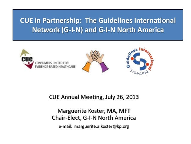 CUE in Partnership: The Guidelines International Network (G-I-N) and G-I-N North America CUE Annual Meeting, July 26, 2013...