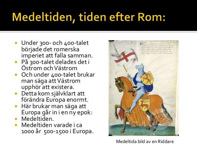  Under 300- och 400-talet började det romerska imperiet att falla samman.  På 300-talet delades det i Östrom ochVästrom ...