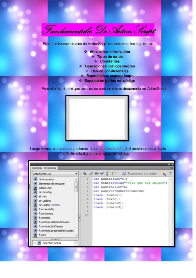 Fundamentales De Action ScriptEntre los fundamentales de ActionScript encontramos los siguientes: Almacenar información ...