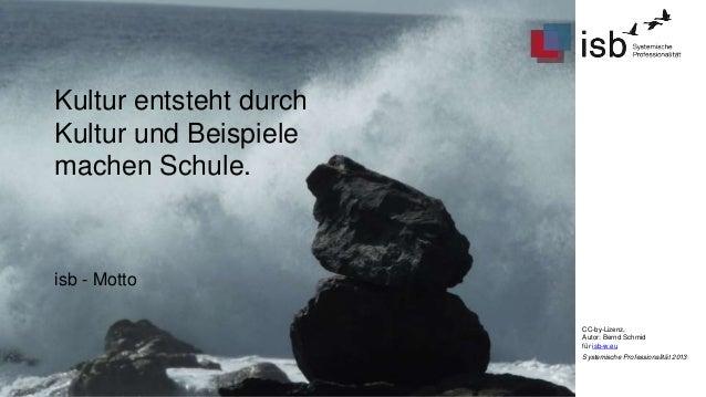 Kultur entsteht durch Kultur und Beispiele machen Schule.  isb - Motto CC-by-Lizenz, Autor: Bernd Schmid für isb-w.eu Syst...