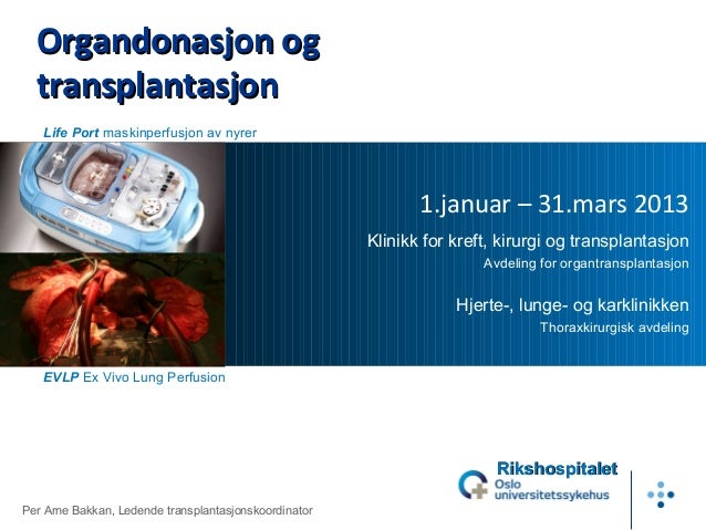 1.januar – 31.mars 2013Klinikk for kreft, kirurgi og transplantasjonAvdeling for organtransplantasjonHjerte-, lunge- og ka...
