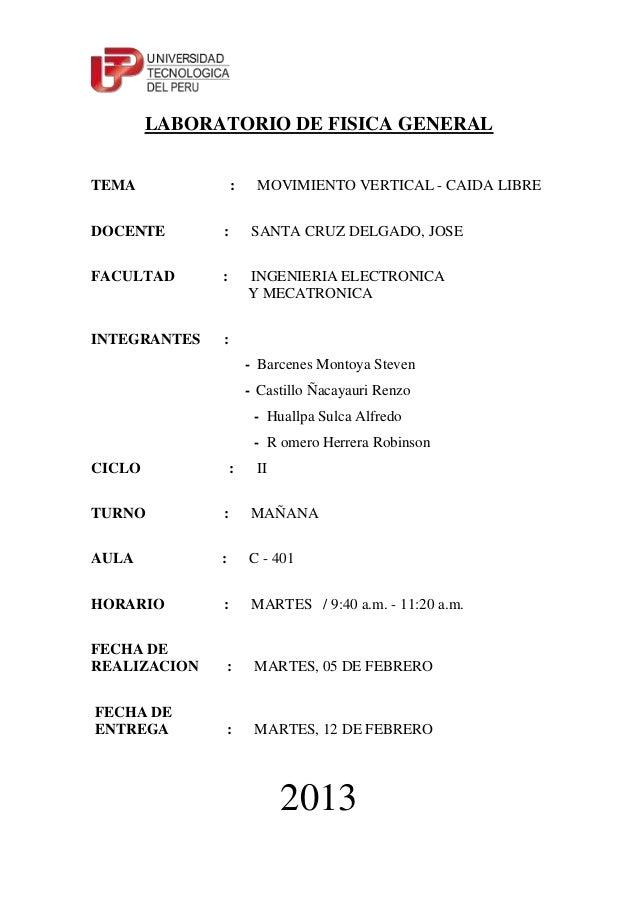 LABORATORIO DE FISICA GENERALTEMA : MOVIMIENTO VERTICAL - CAIDA LIBREDOCENTE : SANTA CRUZ DELGADO, JOSEFACULTAD : INGENIER...