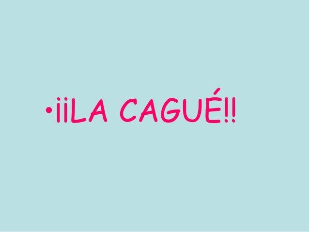 •¡¡LA CAGUÉ!!
