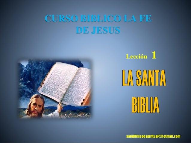 Lección 1 CURSO BIBLICO LA FE DE JESUS saludfisicoespiritual@hotmail.com