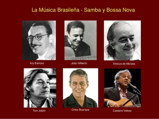 La Música Brasileña - Samba y Bossa Nova Vinicius de MoraesAry Barroso João Gilberto Tom Jobim Chico Buarque Caetano Veloso