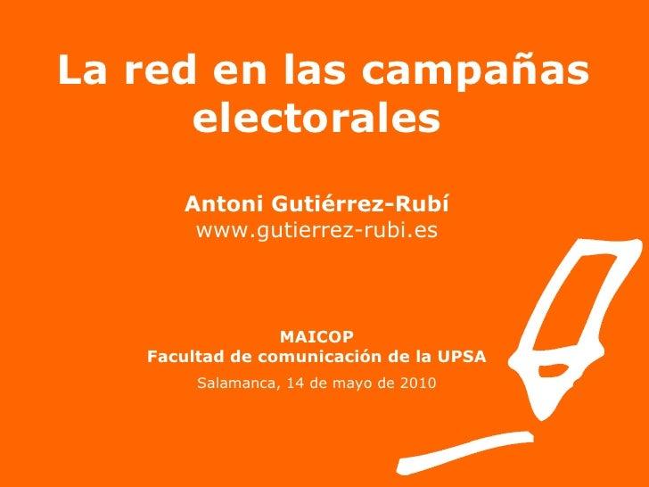 La red en las campañas electorales Antoni Gutiérrez-Rubí www.gutierrez-rubi.es MAICOP Facultad de comunicación de la UPSA ...