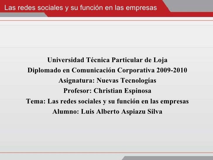 Las redes sociales y su funci ón en las empresas Universidad Técnica Particular de Loja Diplomado en Comunicación Corporat...