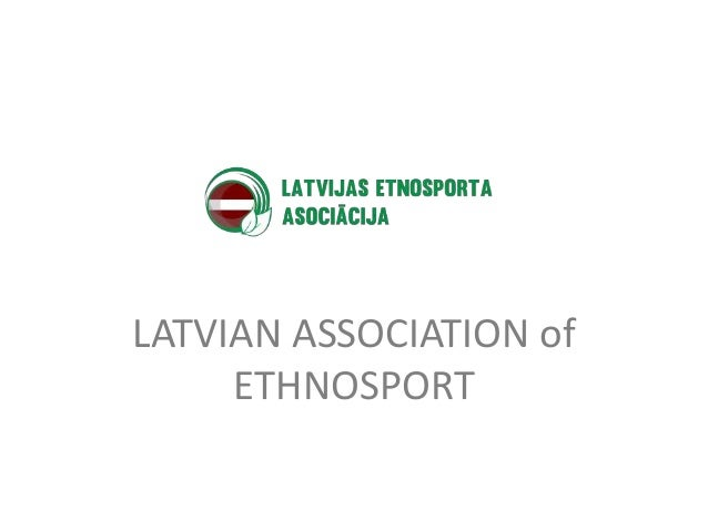 LATVIAN ASSOCIATION of ETHNOSPORT