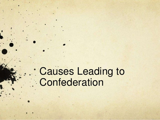 Causes Leading toConfederation