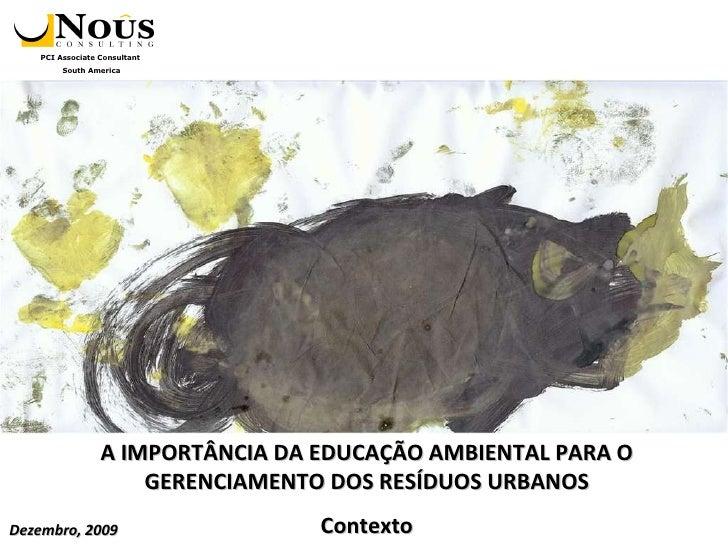 A IMPORTÂNCIA DA EDUCAÇÃO AMBIENTAL PARA O GERENCIAMENTO DOS RESÍDUOS URBANOS Contexto Dezembro, 2009