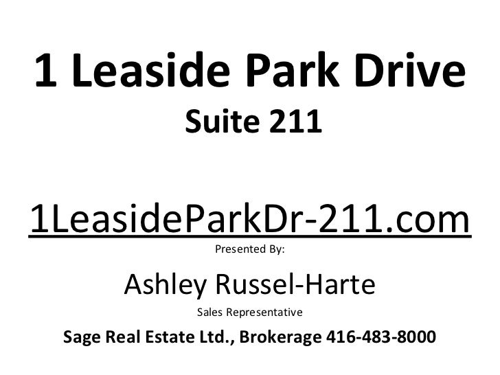 1 Leaside Park Drive               Suite 2111LeasideParkDr-211.com                    Presented By:        Ashley Russel-H...