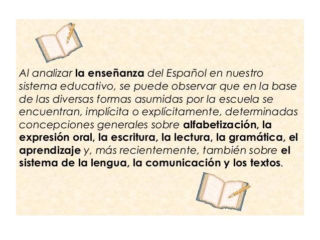 Al analizar la enseñanza del Español en nuestro sistema educativo, se puede observar que en la base de las diversas formas...