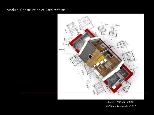 Arezou MONSHIZADE MOBat ‐ Septembre2010 Module  Construction et Architecture