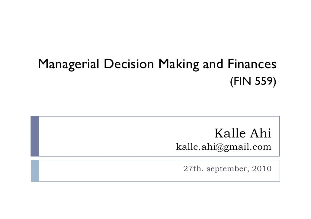 Managerial Decision Making and Finances                                  (FIN 559)                              Kalle Ahi ...