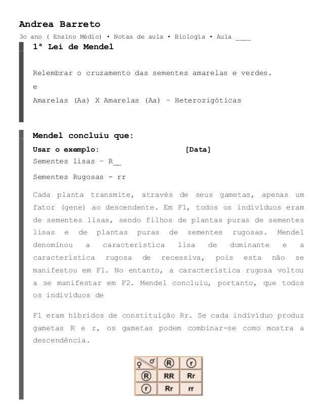 Andrea Barreto3o ano ( Ensino Médio) • Notas de aula • Biologia • Aula ____   1ª Lei de Mendel   Relembrar o cruzamento da...