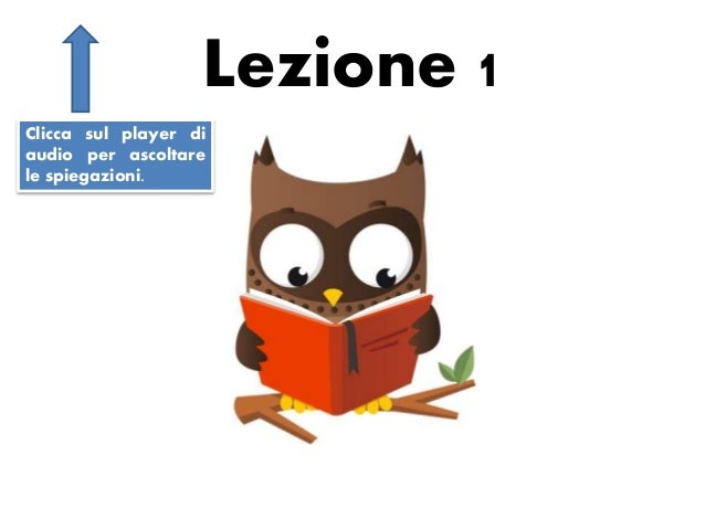 Lezione 1 Clicca sul player di audio per ascoltare le spiegazioni.