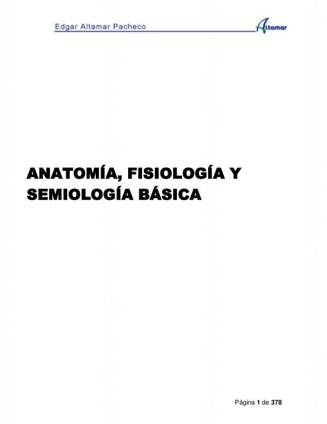 Página 1 de 378 ANATOMÍA, FISIOLOGÍA Y SEMIOLOGÍA BÁSICA
