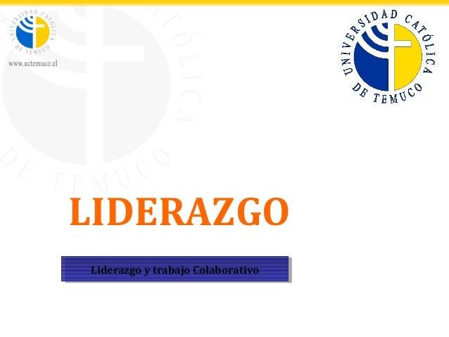 LIDERAZGO Liderazgo y trabajo ColaborativoLiderazgo y trabajo Colaborativo