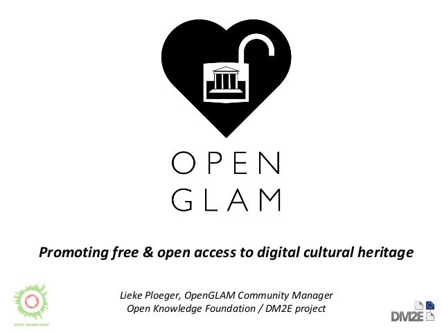 Promoting free & open access to digital cultural heritage Lieke Ploeger, OpenGLAM Community Manager Open Knowledge Foundat...