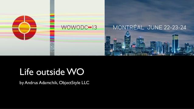Life outside WOby Andrus Adamchik, ObjectStyle LLC