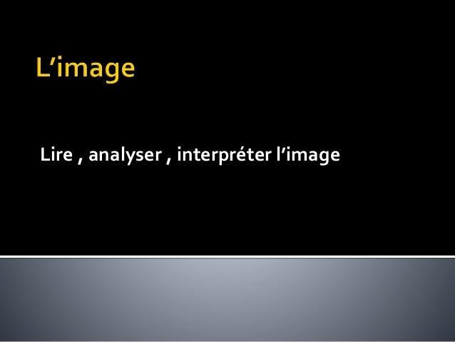 Lire , analyser , interpréter l'image