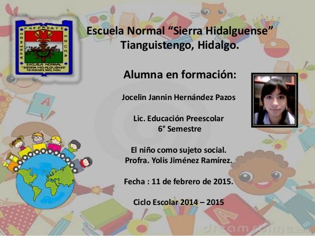 """Escuela Normal """"Sierra Hidalguense"""" Tianguistengo, Hidalgo. Alumna en formación: Jocelin Jannin Hernández Pazos Lic. Educa..."""