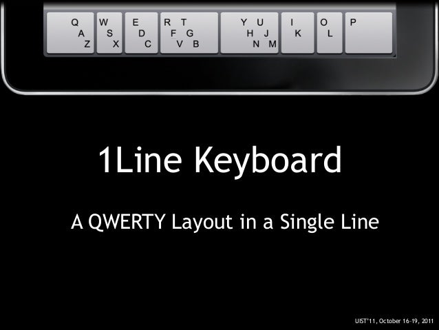 1Line Keyboard A QWERTY Layout in a Single Line UIST'11, October 16–19, 2011