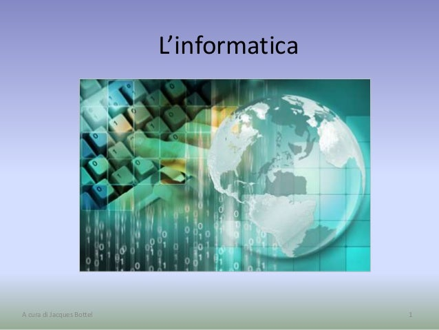 L'informatica 1A cura di Jacques Bottel