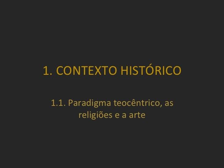 1. CONTEXTO HISTÓRICO 1.1. Paradigma teocêntrico, as religiões e a arte