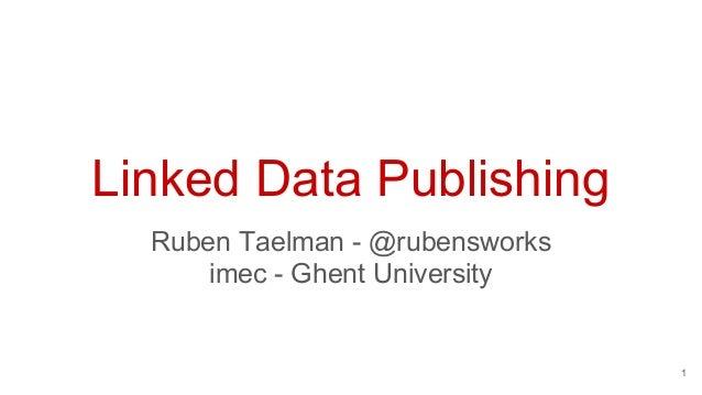 Linked Data Publishing Ruben Taelman - @rubensworks imec - Ghent University 1