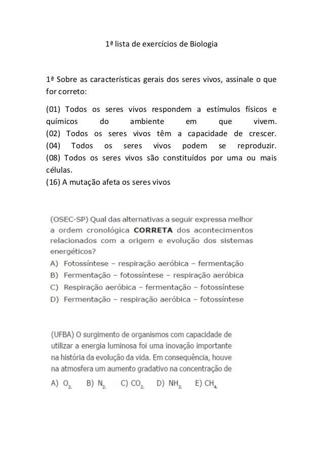1ª lista de exercícios de Biologia 1ª Sobre as características gerais dos seres vivos, assinale o que for correto: (01) To...