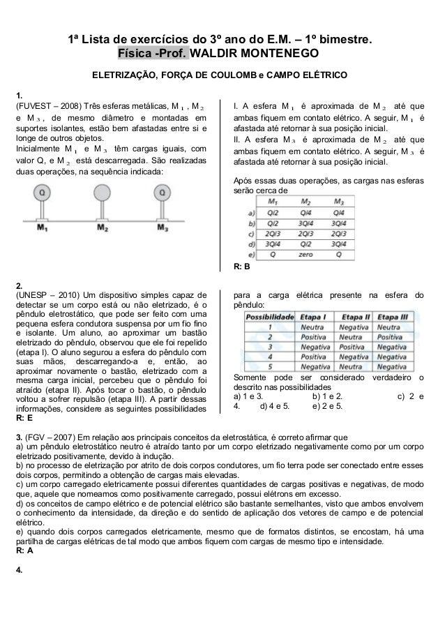 1ª Lista de exercícios do 3º ano do E.M. – 1º bimestre. Física -Prof. WALDIR MONTENEGO ELETRIZAÇÃO, FORÇA DE COULOMB e CAM...