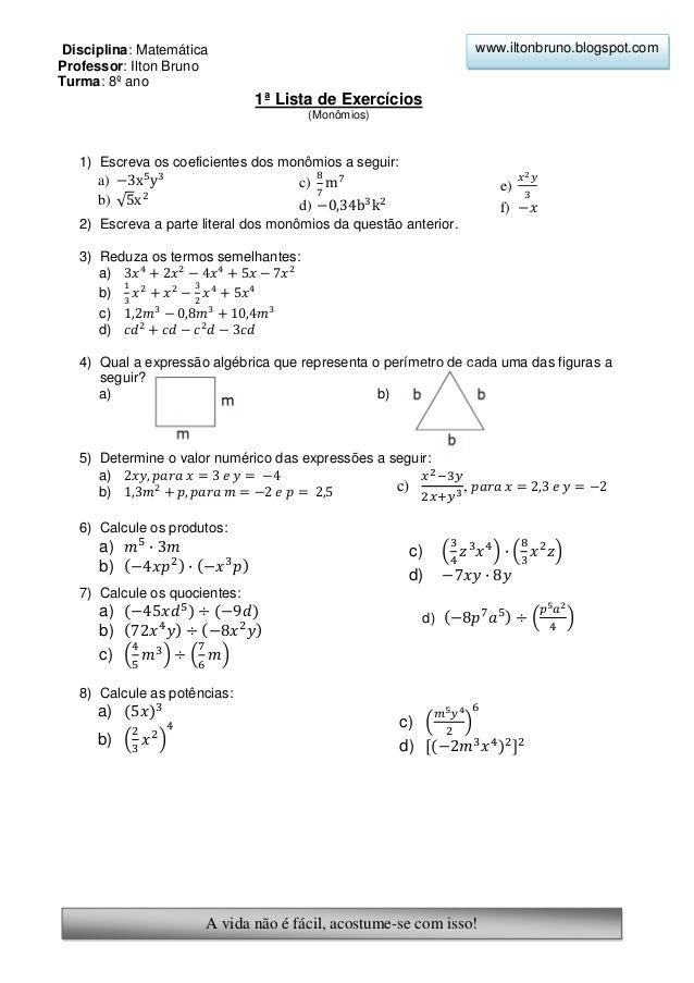 Disciplina: Matemática Professor: Ilton Bruno Turma: 8º ano A vida não é fácil, acostume-se com isso! 1ª Lista de Exercíci...