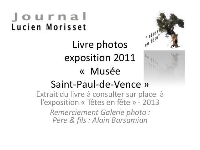 Livre photos exposition 2011 « Musée Saint-Paul-de-Vence » Extrait du livre à consulter sur place à l'exposition « Têtes e...