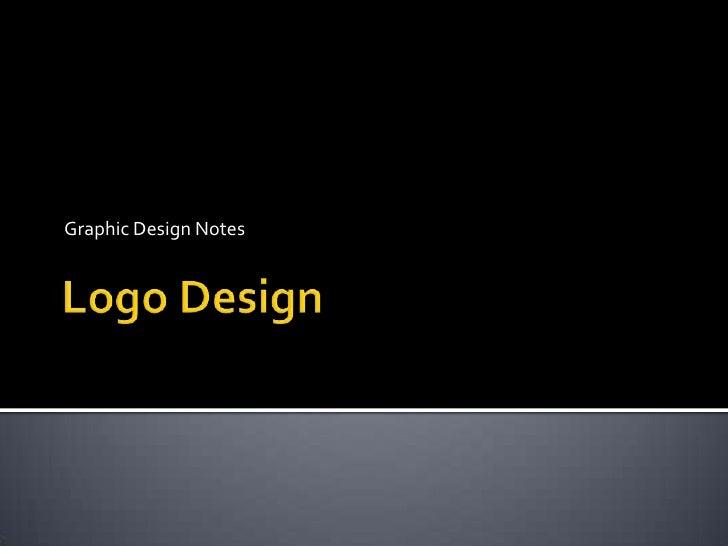 Logo Design<br />Graphic Design Notes<br />