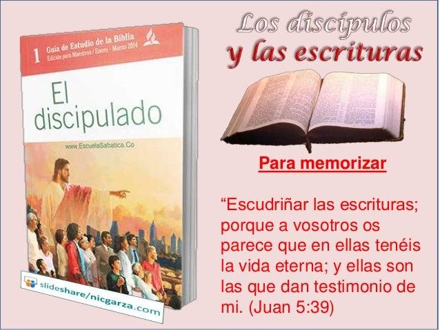 """Para memorizar """"Escudriñar las escrituras; porque a vosotros os parece que en ellas tenéis la vida eterna; y ellas son las..."""