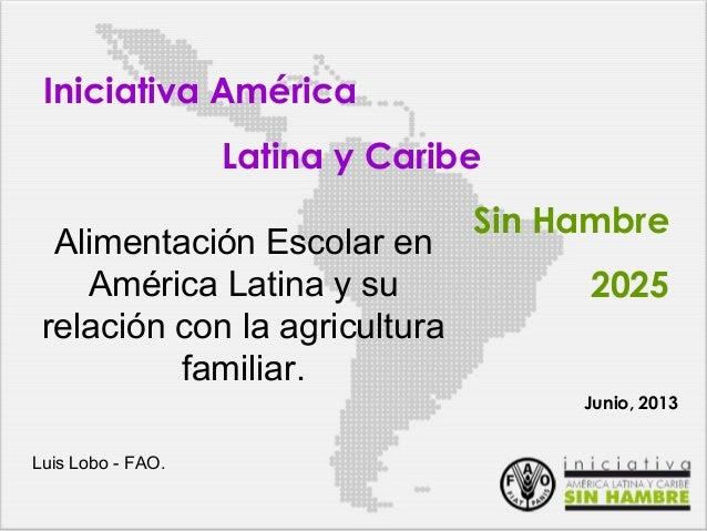 Iniciativa AméricaLatina y CaribeSin Hambre2025Alimentación Escolar enAmérica Latina y surelación con la agriculturafamili...