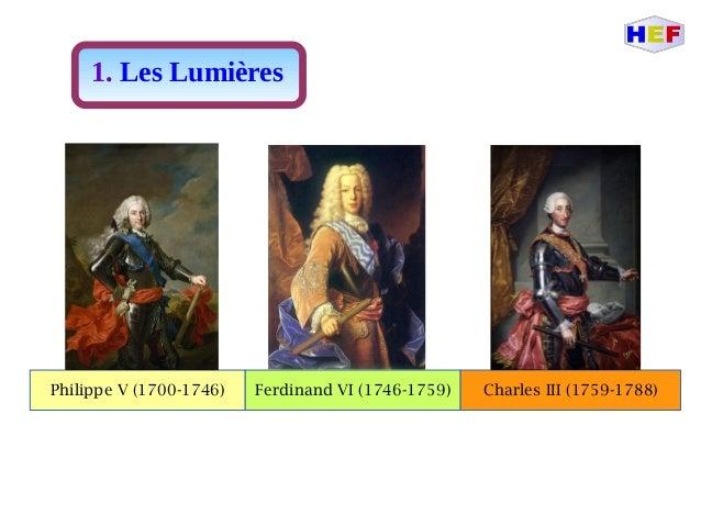 Philippe V (1700-1746) 1. Les Lumières Ferdinand VI (1746-1759) Charles III (1759-1788)