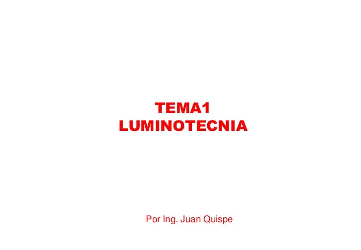 TEMA1LUMINOTECNIA  Por Ing. Juan Quispe