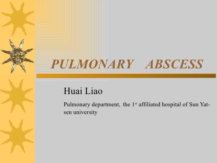 PULMONARY  ABSCESS Huai Liao   Pulmonary department,   the 1 st  affiliated hospital of Sun Yat-sen university