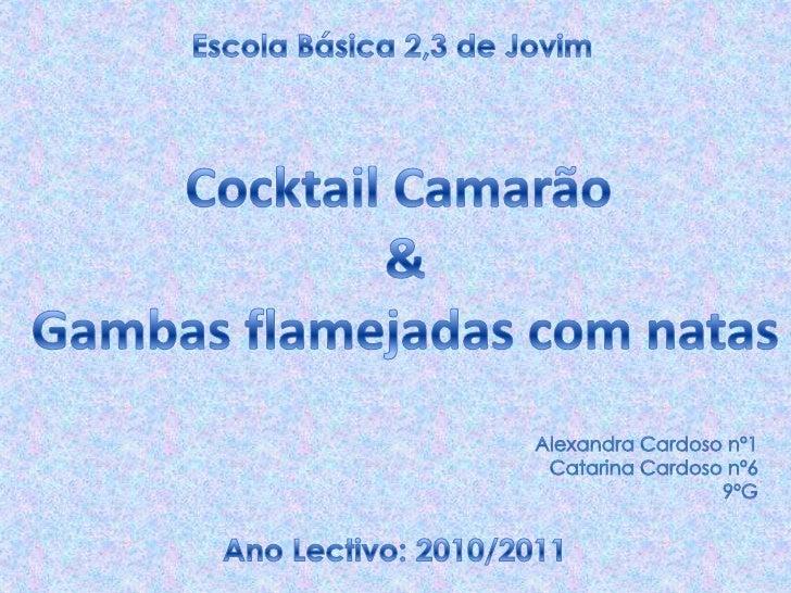 Escola Básica 2,3 de Jovim<br />Cocktail Camarão <br />&<br />Gambas flamejadas com natas<br />Alexandra Cardoso nº1<br />...