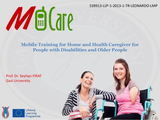 539913-LLP-1-2013-1-TR-LEONARDO-LMP Mobile Training for Home and Health Caregiver for People with Disabilities and Older P...