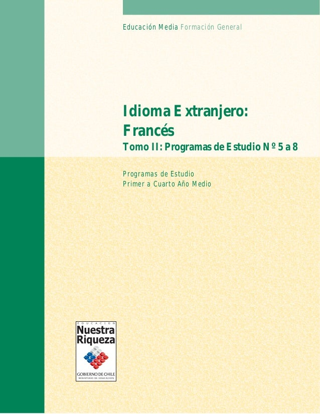 Programas de Estudio Primer a Cuarto Año Medio Idioma Extranjero: Francés Tomo II: Programas de Estudio Nº 5 a 8 Educación...