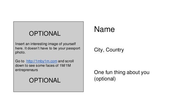 Name  City, Country  One fun thing about you  (optional)  OPTIONAL  Insert an interesting image of yourself  here. It does...