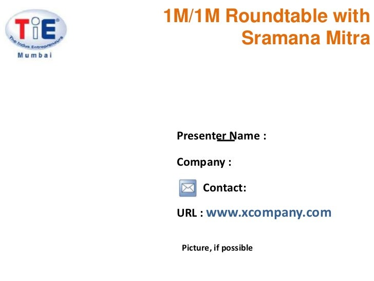 1M/1M Roundtable with SramanaMitra<br />Presenter Name :<br />Company :<br />Contact:<br />URL : www.xcompany.com<br />Pic...
