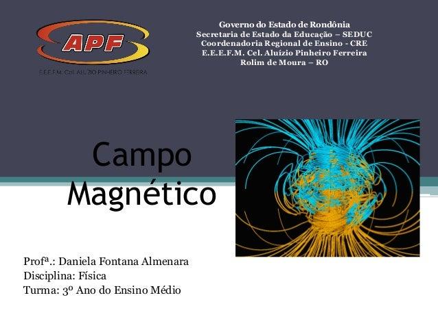 Campo Magnético Governo do Estado de Rondônia Secretaria de Estado da Educação – SEDUC Coordenadoria Regional de Ensino - ...