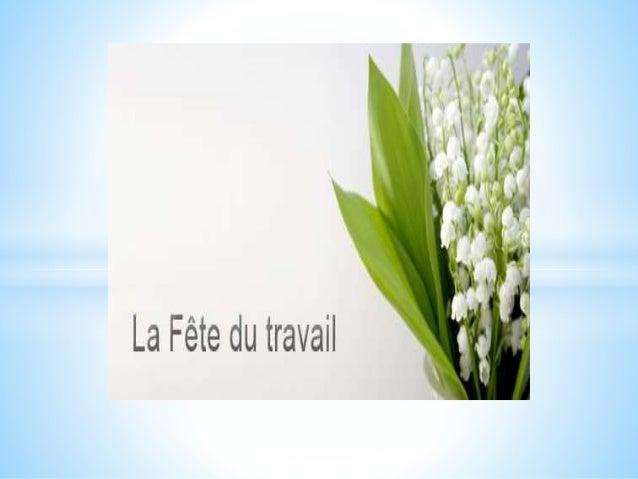 Le 1er mai La journée internationale des travailleurs, fête des travailleurs, est une fête internationale annuelle célébra...