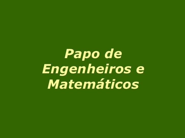 Papo de Engenheiros e Matemáticos